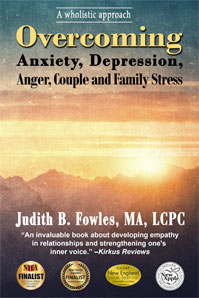 Overcoming Anxiety, Depression, Anger, Couple and Family Stress by Judith B. Fowles, MA, LCPC